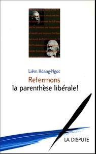 Hoang-Ngoc Liêm - Refermons la parenthèse libérale !.