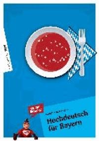 Hochdeutsch für Bayern - Wir können alles auch Hochdeutsch!.