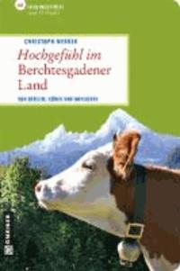 Hochgefühl im Berchtesgadener Land - 66 Lieblingsplätze und 11 Gipfel.