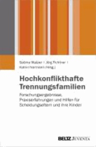 Hochkonflikthafte Trennungsfamilien - Forschungsergebnisse, Praxiserfahrungen und Hilfen für Scheidungseltern und ihre Kinder.
