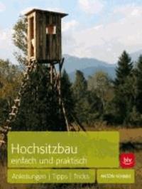 Hochsitzbau einfach und praktisch - Anleitungen | Tipps | Tricks.