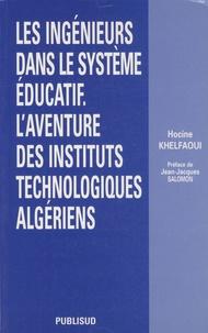 Hocine Khelfaoui - Les ingénieurs dans le système éducatif - L'aventure des instituts technologiques algériens.