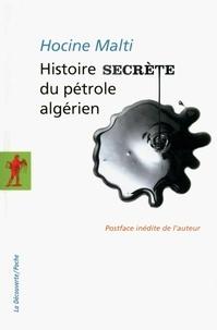 Hocine Malti - Histoire secrète du pétrole algérien.