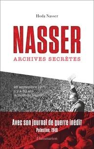 Hoda Abdel Nasser - Nasser - Archives secrètes suivi de Journal inédit de Nasser pendant la guerre de Palestine en 1948.