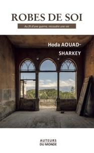Hoda Aouad-Sharkey - Robes de soi - Au fil d'une guerre, recoudre une vie.