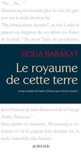 Hoda Barakat - Le royaume de cette terre.