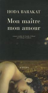 Hoda Barakat - Mon maître, mon amour.