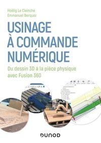 Hoëlig Le Clainche et Emmanuel Berquez - Usinage à commande numérique - Du dessin 3D à la pièce physique avec Fusion 360.