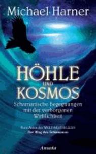 Höhle und Kosmos - Schamanische Begegnungen mit der verborgenen Wirklichkeit.