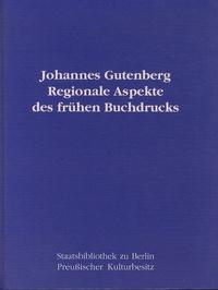 Holger Nickel et Lothar Gillner - Johannes Gutenberg - Regionale Aspekte des frühen Buchdrucks.