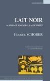 Holger Schober - Lait noir ou Voyage scolaire à Auschwitz.