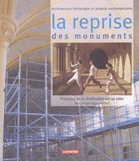 Holger Trülzsch et  Collectif - La reprise des monuments - Pratiques de la réutilisation sur 40 sites en Europe aujourd'hui.