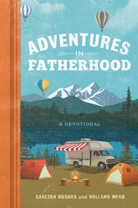Holland Webb et Carlton Hughes - Adventures in Fatherhood - A Devotional.