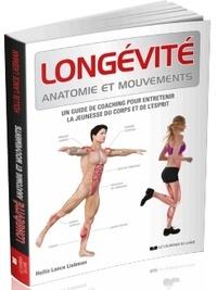 Hollis Lance Liebman - Longévité, anatomie et mouvements - Un guide de coaching pour entretenir la jeunesse du corps et de l'esprit.