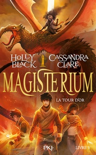 Holly Black et Cassandra Clare - Magisterium Tome 5 : La tour d'or.