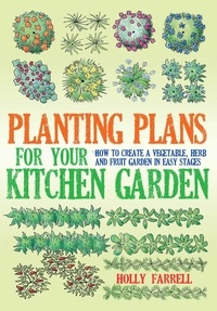 Holly Farrell - Planting Plans For Your Kitchen Garden - How to Create a Vegetable, Herb and Fruit Garden in Easy Stages.