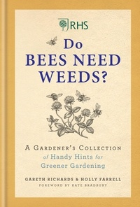 Holly Farrell et Gareth Richards - RHS Do Bees Need Weeds - A Gardener's Collection of Handy Hints for Greener Gardening.