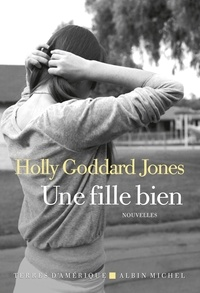 Holly Goddard Jones - Une fille bien.