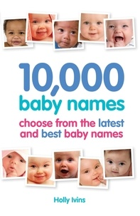 Holly Ivins - 10,000 Baby Names - How to choose the best name for your baby.
