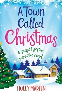 Holly Martin - A Town Called Christmas - A perfect festive romantic read.