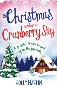 Holly Martin - Christmas Under a Cranberry Sky - A perfect romance to curl up by the fire with.