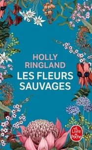 Holly Ringland - Les fleurs sauvages.