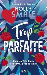 Holly Smale - Les Valentines Tome 2 : Trop parfaite.