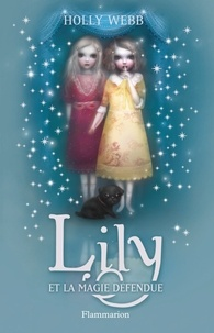 Holly Webb - Lily Tome 1 : Lily et la magie défendue.
