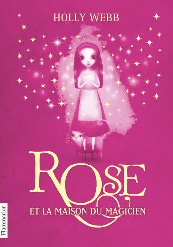 Holly Webb - Rose Tome 1 : Rose et la maison du magicien.