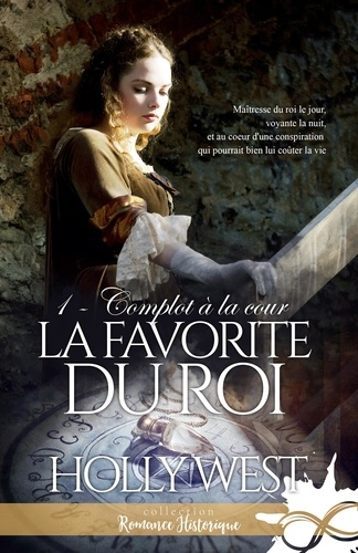 Holly West - La favorite du roi 1 : Complot à la cour - La favorite du roi, T1.