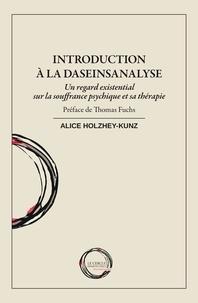 Holzhey-kunz - Introduction à la daseinsanalyse, un regard existensial sur la soufrance psychique et sa thérapie.