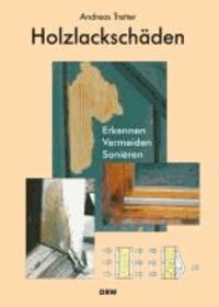Holzlackschäden - Erkennen - Vermeiden - Sanieren.