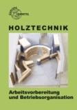 Holztechnik. Arbeitsvorbereitung und Betriebsorganisation.