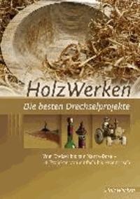 HolzWerken  Die besten Drechselprojekte - Vom Kreisel bis zur Manta-Dose - 18 Projekte von einfach bis exzentrisch.