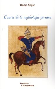 Homa Sayar - Contes de la mythologie persane - Contes adaptés du Livre de la légende des rois, édition bilingue français-persan.