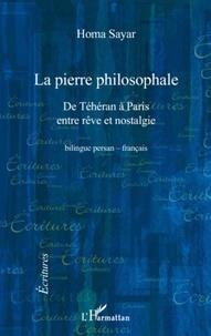 Homa Sayar - La pierre philosophale - De Téhéran à Paris entre rêve et nostalgie, édition bilingue persan-français.