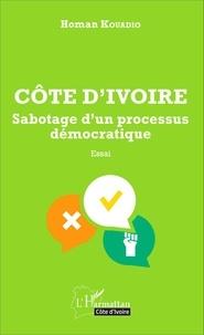 Homan Kouadio - Côte d'Ivoire - Sabotage d'un processus démocratique.