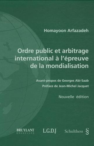 Homayoon Arfazadeh - Ordre public et arbitrage international à l'épreuve de la mondialisation - Une théorie critique des sources du droit des relations internationales.