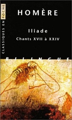 Homère - Iliade - Chants XVII à XXIV, édition bilingue français-grec.