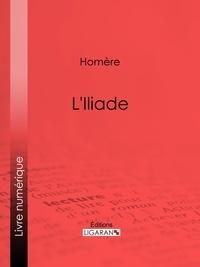 L'Iliade - Homère, Ligaran - Format ePub - 9782335005448 - 5,99 €