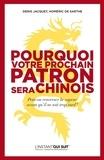 Homéric de Sarthe et Denis Jacquet - Pourquoi votre prochain patron sera chinois - Peut-on renverser la vapeur avant qu'il ne soit trop tard ?.