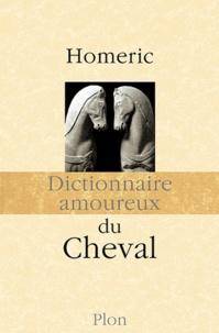 Homéric - Dictionnaire amoureux du Cheval.