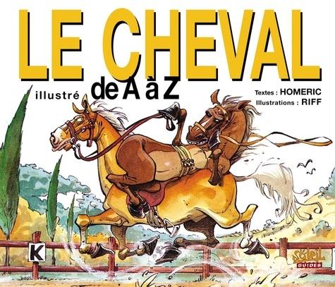 Homéric et  Riff - Le cheval illustré de A à Z.