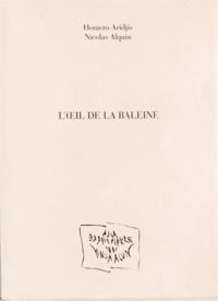 Homero Aridjis et Nicolas Alquin - L'oeil de la baleine.