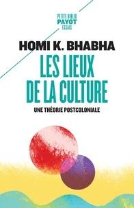 Homi K. Bhabha - Les lieux de la culture - Une théorie postcoloniale.