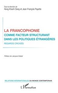 Hong Khanh Dang et Jean-François Payette - La francophonie comme facteur structurant dans les politiques étrangères - Regards croisés.