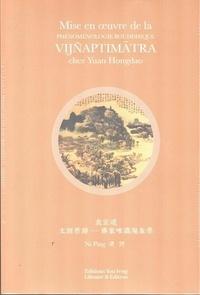 Hongdao Yuan - Mise en oeuvre de la phenomenologie bouddhique vijnaptimatra chez yuan hongdao (bilingue).