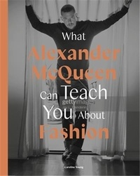 Honigman ana Finel - What Alexander McQueen Can Teach You About Fashion /anglais.