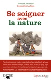 Honoré Amando et Geneviève Laffont - Se soigner avec la nature.