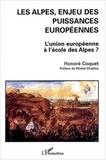 Honoré Coquet - Les Alpes, enjeu des puissances européennes - L'Union européenne à l'école des Alpes ?.